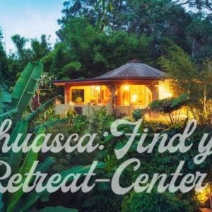 Ayahuasca find your retreat center